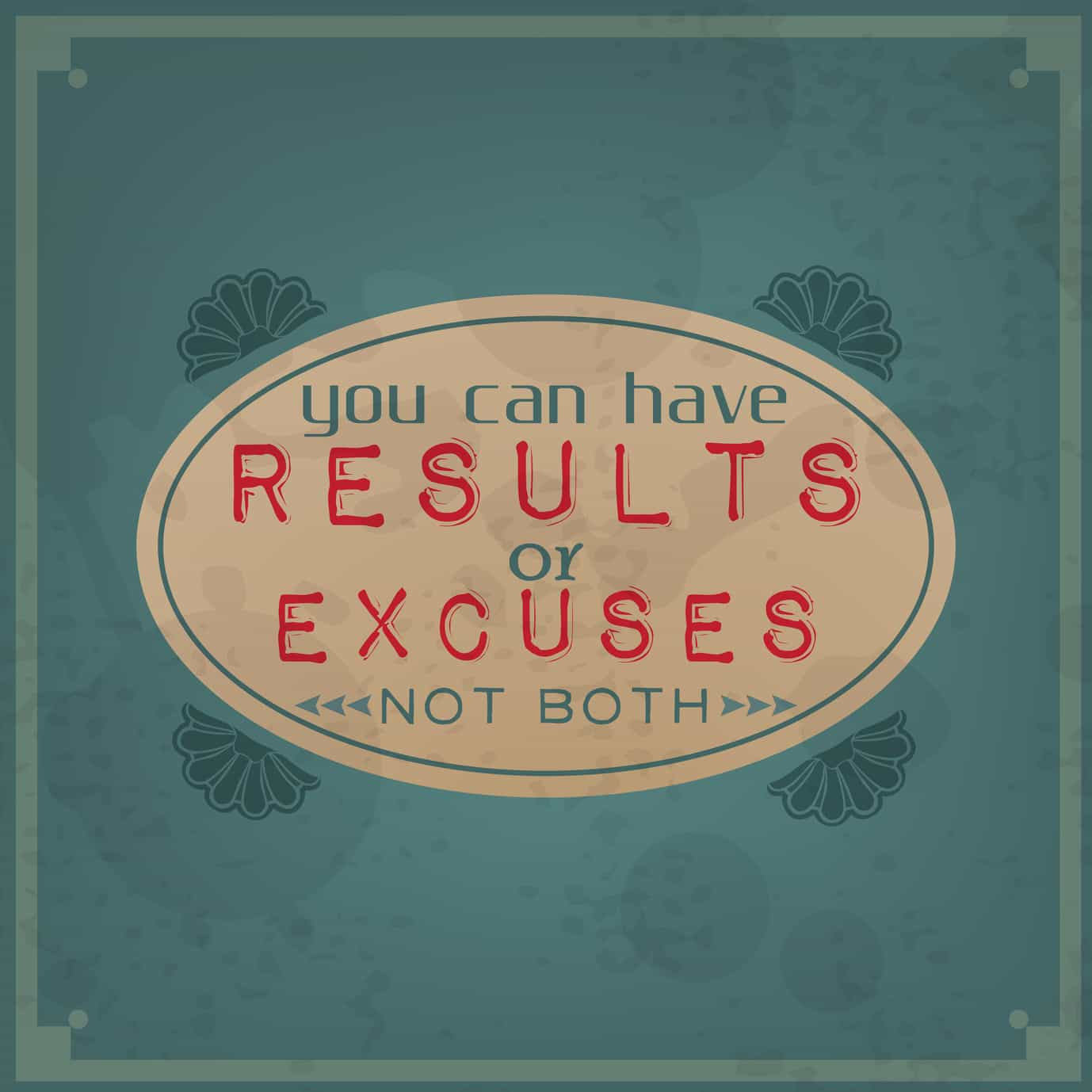 You can have results or excuses, not both / Vintage Typographic Background / Motivational Quote / Retro Label With Calligraphic Elements